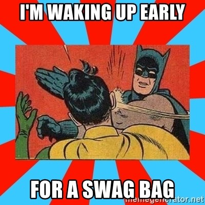 Batman Bitchslap - I'm waking up early for a swag bag