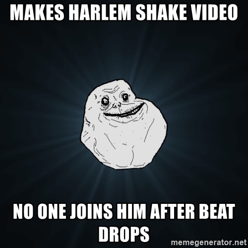Forever Alone - MAKES HARLEM SHAKE VIDEO NO ONE JOINS HIM AFTER BEAT DROPS