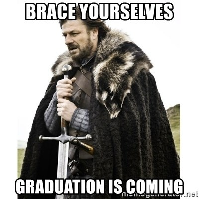 Imminent Ned  - Brace yourselves gRADUATION IS COMING