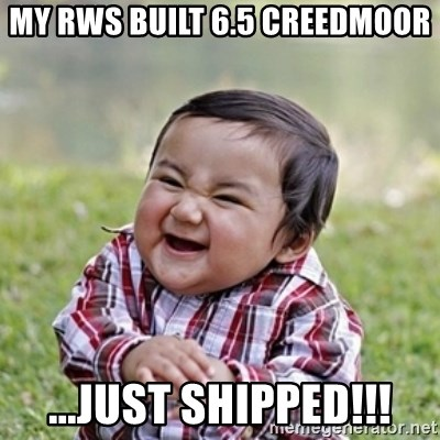 evil toddler kid2 - MY RWS BUILT 6.5 cREEDMOOR ...JUST SHIPPED!!!
