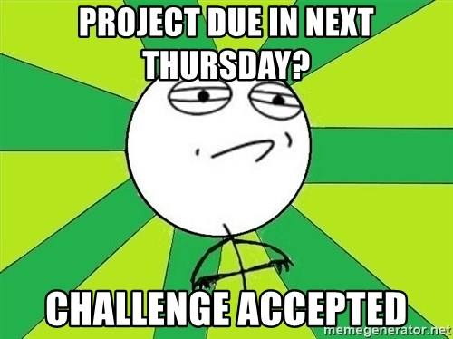 Challenge Accepted 2 - Project due in next thursday?  Challenge accepted
