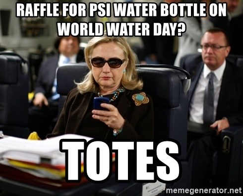 Texts from Hillary - Raffle for psi water bottle on world water day? totes