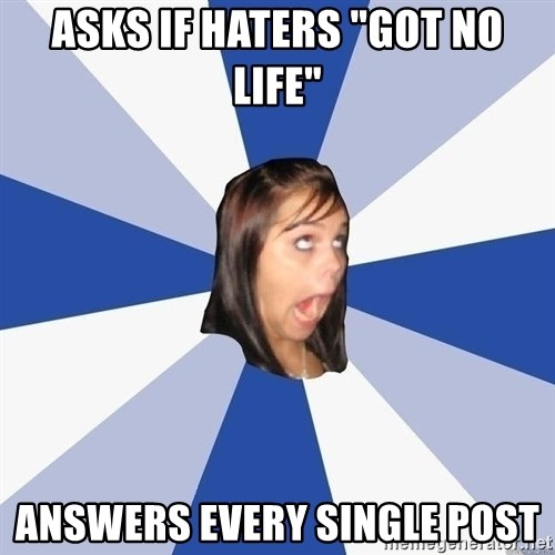 """Annoying Facebook Girl - asks if haters """"got no life"""" answers every single post"""