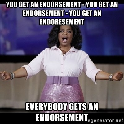 free giveaway oprah - you get an endorsement - you get an endorsement - you get an endoresement everybody gets an endorsement