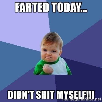 Success Kid - Farted today... Didn't shit myself!!!