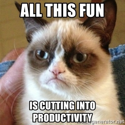 Grumpy Cat  - All this fun  is cutting into productivity