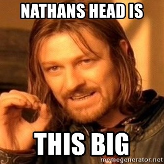 One Does Not Simply - NATHANS HEAD IS  THIS BIG