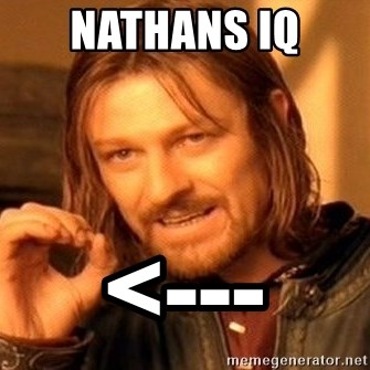 One Does Not Simply - NATHANS IQ  <---