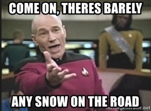 Captain Picard - come on, theres barely any snow on the road