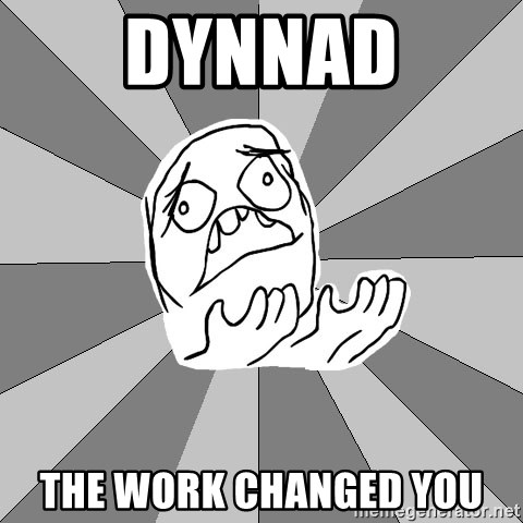 Whyyy??? - Dynnad THe work changed you