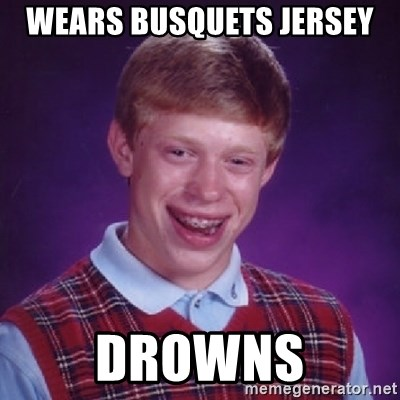 Bad Luck Brian - wears busquets jersey drowns