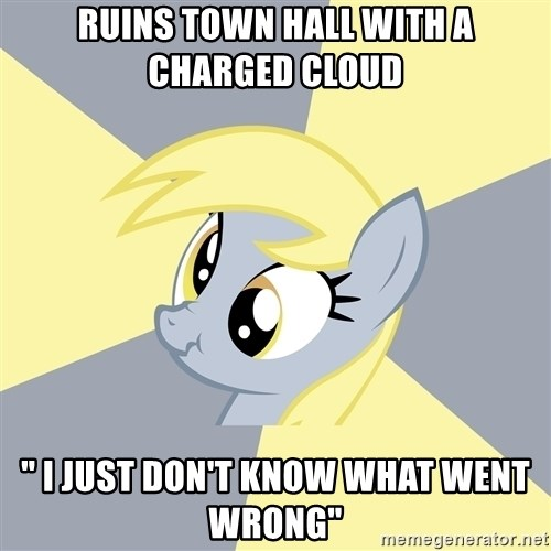 "Badvice Derpy - RUINS TOWN HALL WITH A CHARGED CLOUD "" I JUST DON'T KNOW WHAT WENT WRONG"""