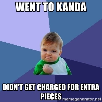 Success Kid - WENT TO KANDA DIDN'T GET CHARGED FOR EXTRA PIECES