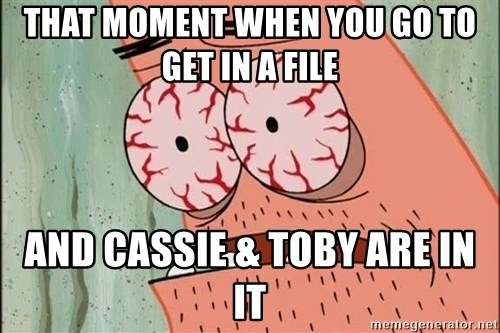 Stoned Patrick - that moment when you go to get in a file and cassie & toby are in it