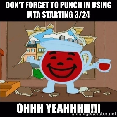 kool aid man  - DON'T FORGET TO PUNCH IN USING MTA STARTING 3/24   OHHH YEAHHHH!!!