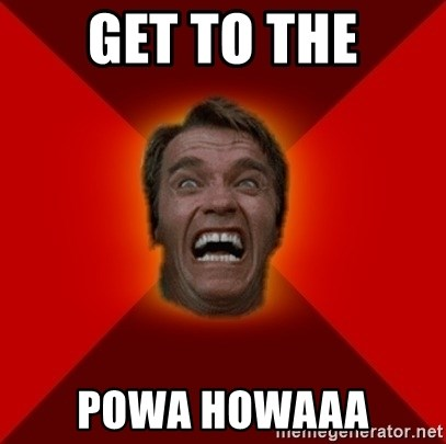 Angry Arnold - GET TO THE POWA HOWAAA