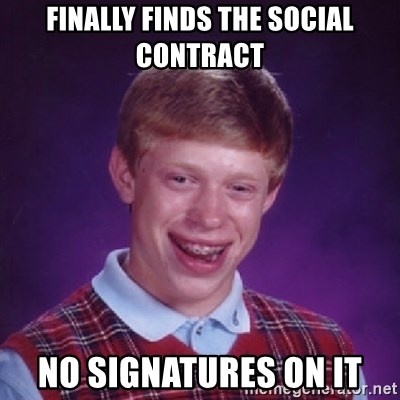 Bad Luck Brian - Finally finds the social contract no signatures on it