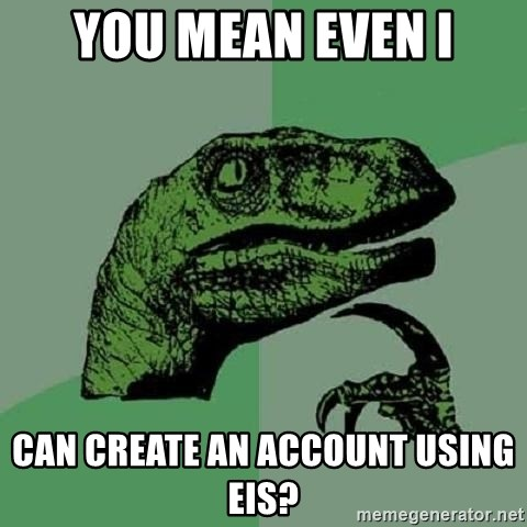 Philosoraptor - You mean even i can create an account using eis?