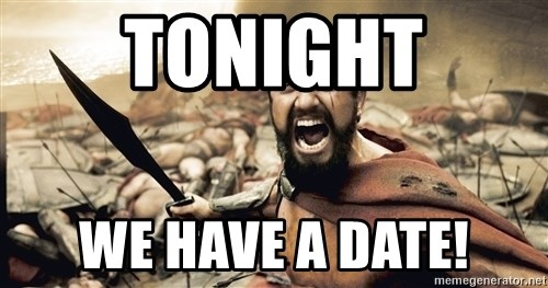 Spartan300 - Tonight We have a date!