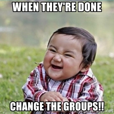 evil plan kid - when they're done change the groups!!