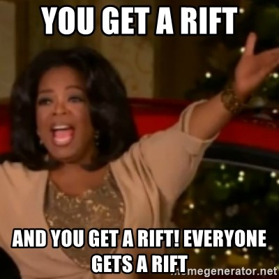The Giving Oprah - You get a rift And you get a rift! Everyone gets a rift