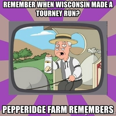 Pepperidge Farm Remembers FG - Remember when wisconsin made a tourney run? pepperidge farm remembers