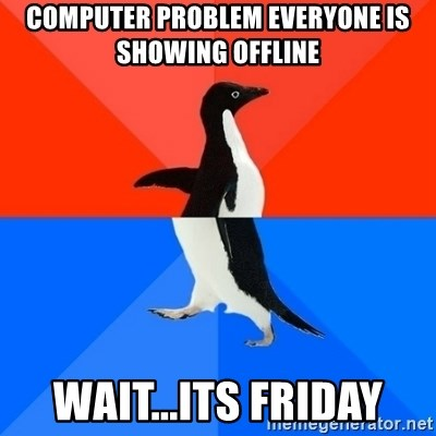 Socially Awesome Awkward Penguin - Computer problem Everyone is showing offline Wait...its friday
