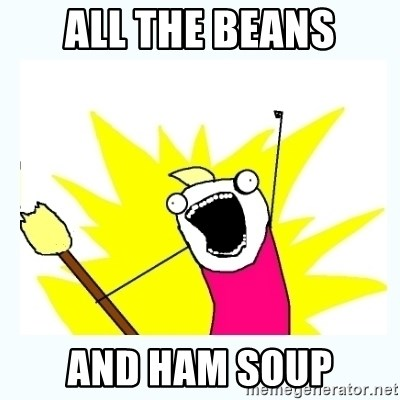 All the things - ALL THE BEANS and ham soup