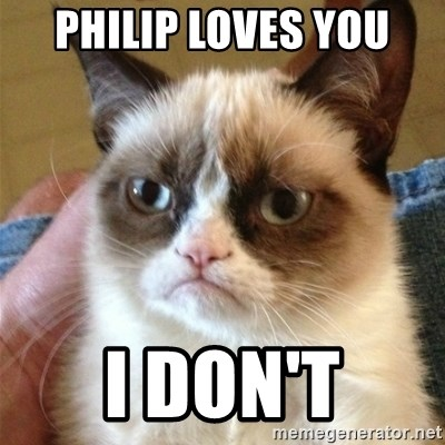 Grumpy Cat  - Philip loves you I don'T