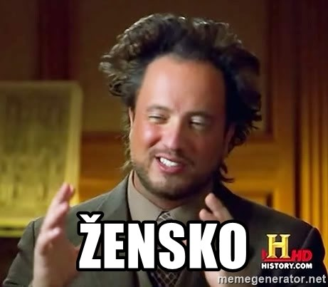 Ancient Aliens -  Žensko