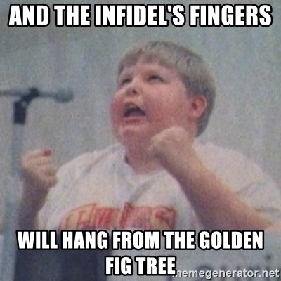 The Fotographing Fat Kid  - and the infidel's fingers will hang from the golden fig tree