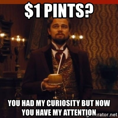 you had my curiosity dicaprio - $1 Pints? You had my curiosity but now you have my attention