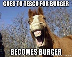 Horse - GOES TO TESCO FOR BURGER BECOMES BURGER