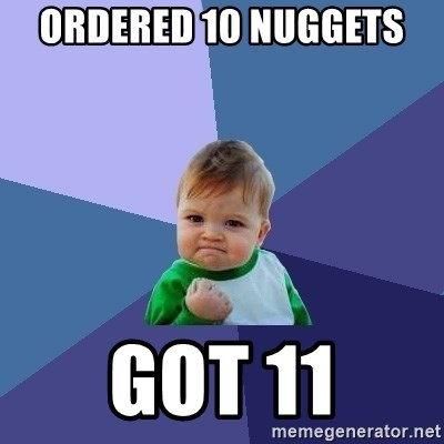 Success Kid - Ordered 10 nuggets  Got 11