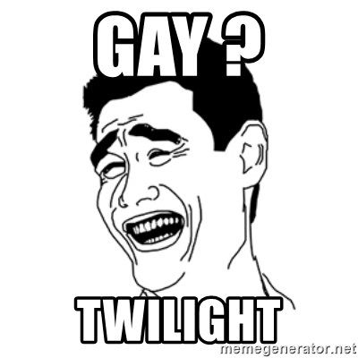 FU*CK THAT GUY - GAY ? TWILIGHT