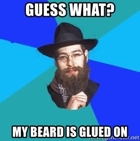 Jewish Dude - Guess what? my beard is glued on