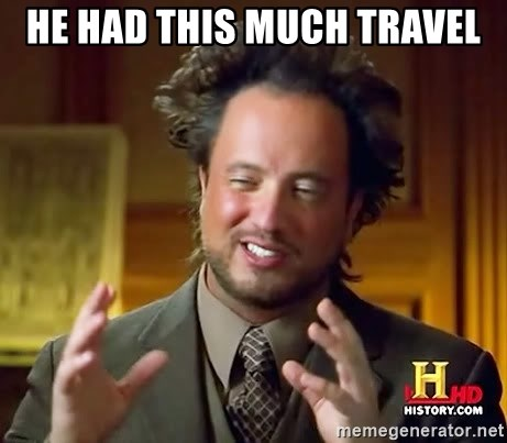 Ancient Aliens - he had this much travel