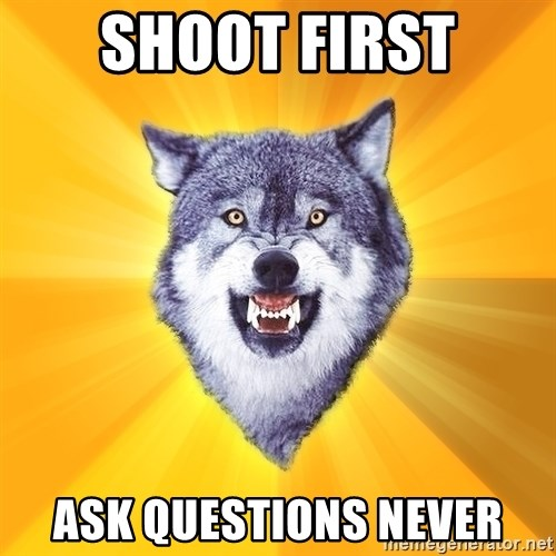Courage Wolf - shoot first ask questions never