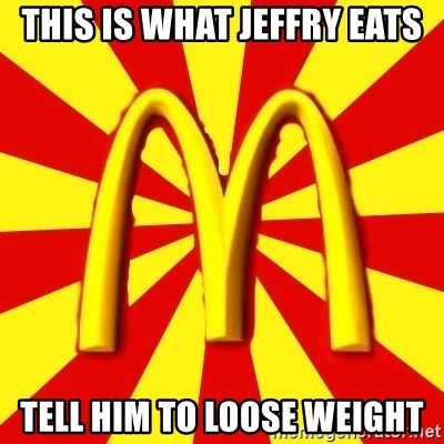 McDonalds Peeves - THIS IS WHAT JEFFRY EATS TELL HIM TO LOOSE WEIGHT