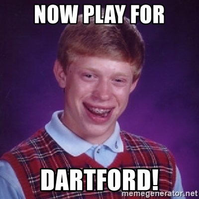 Bad Luck Brian - NOW PLAY FOR DARTFORD!