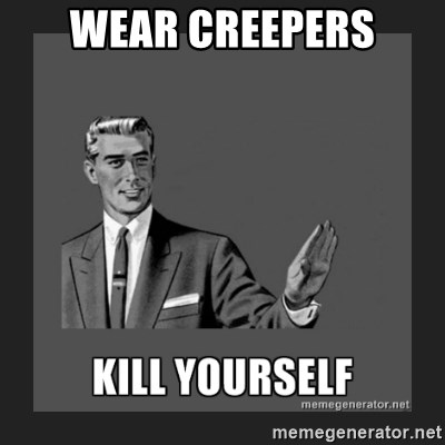 kill yourself guy - WEAR CREEPERS