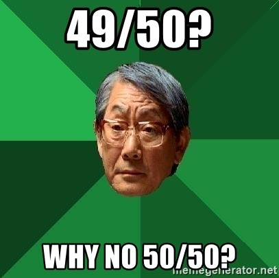 High Expectations Asian Father - 49/50? Why no 50/50?
