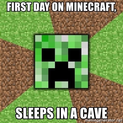 Minecraft Creeper - FIRST DAY ON MINECRAFT, SLEEPS IN A CAVE