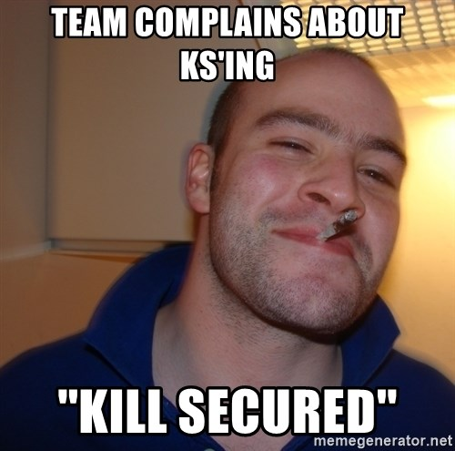 Good Guy Greg - team complains about ks'ing ''kill secured''