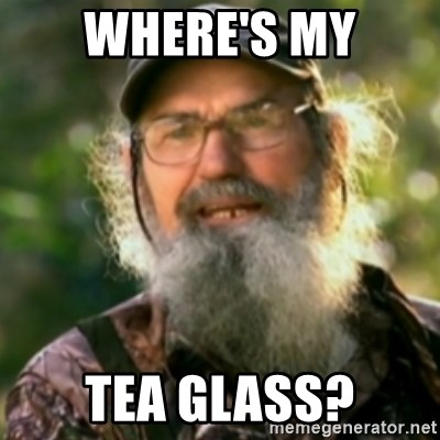 Duck Dynasty - Uncle Si  - Where's my Tea Glass?