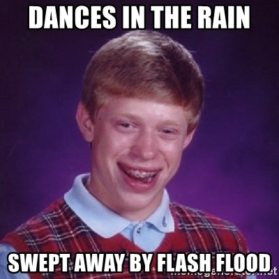 Bad Luck Brian - Dances in the rain Swept away by flash flood