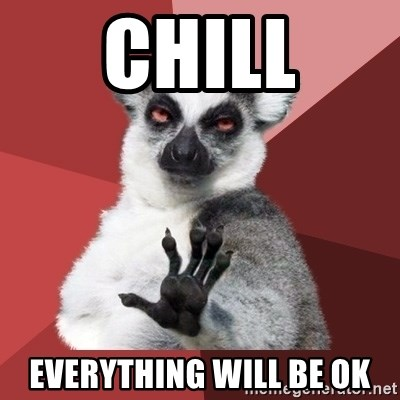 Chill Out Lemur - Chill Everything will be ok