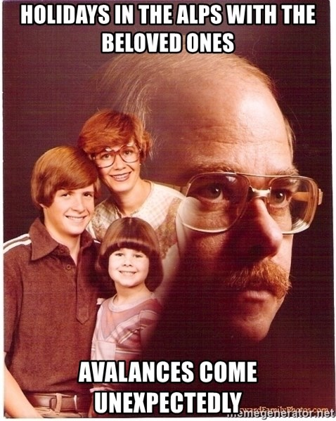 Vengeance Dad - holidays in the alps with the beloved ones Avalances come unexpectedly
