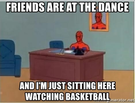 Spiderman Desk - Friends Are at the dance And I'm jUst sitting here watching basketball