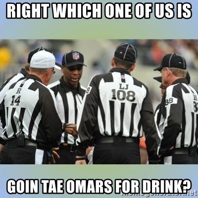 NFL Ref Meeting - RIGHT WHICH ONE OF US IS GOIN TAE OMARS FOR DRINK?